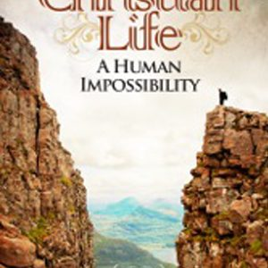 The Christian Life: A Human Impossibility